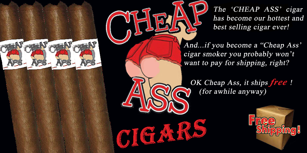 Cheap Ass  Cigars !